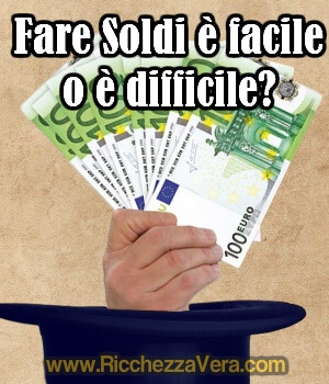 fare soldi facile difficile