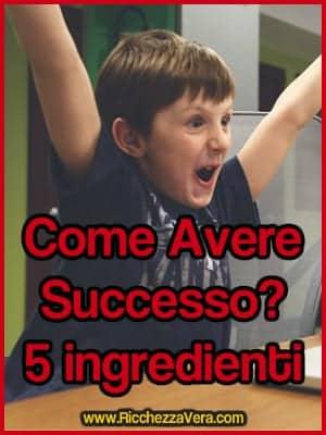 Come Avere Successo: 5 ingredienti