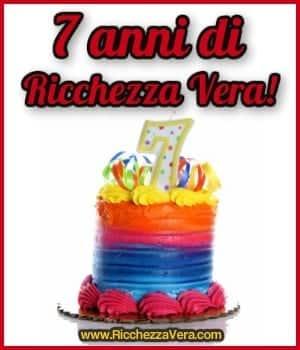 7 Anni di Ricchezza Vera! :)