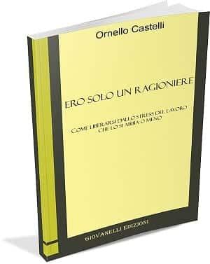 Ero Solo un Ragioniere Ornello Castelli - come liberarsi dallo stress del lavoro