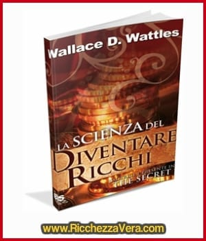La Scienza del Diventare Ricchi di Wallace D. Wattles