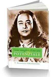 Paramhansa Yogananda Come Risvegliare il Tuo Vero Potenziale