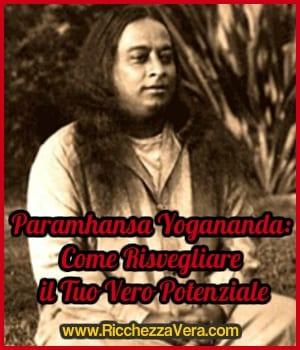 Paramhansa Yogananda: Come Risvegliare il Tuo Vero Potenziale