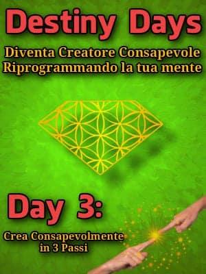 Destiny Days 3: Crea Consapevolmente in 3 Passi
