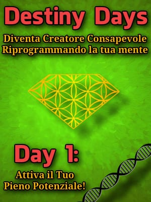 Destiny Days: Diventa Creatore Consapevole riprogrammando la tua Mente