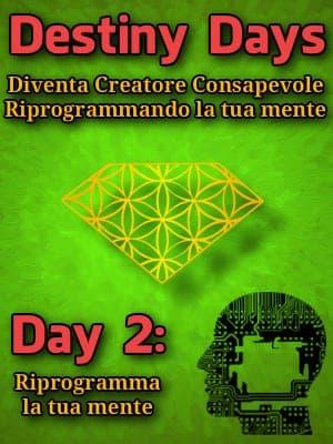 Riprogramma la tua mente - Destiny Days 2
