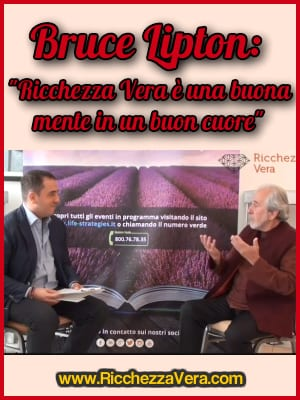 Bruce Lipton intervista ricchezza vera mente cuore